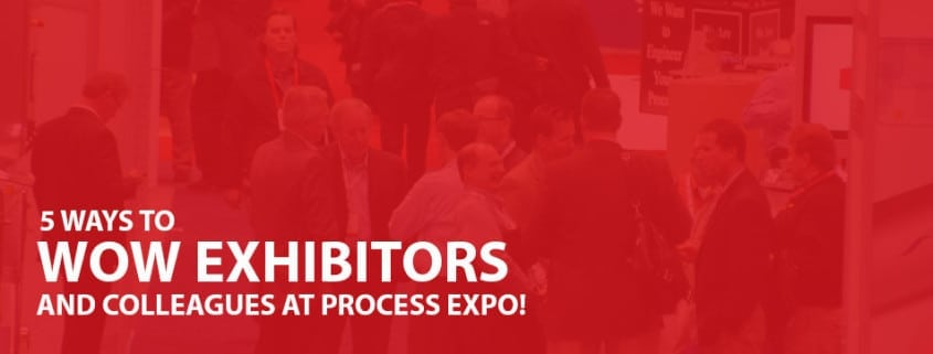 5 Ways to Wow Exhibitors at Process Expo